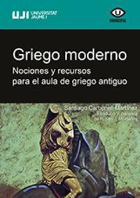 GRIEGO MODERNO - NOCIONES Y RECURSOS PARA EL AULA DE GRIEGO ANTIGUO