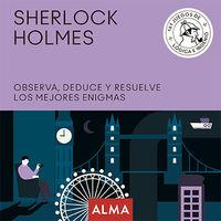 SHERLOCK HOLMES - OBSERVA, DEDUCE Y RESUELVE SUS MEJORES ENIGMAS