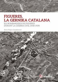 FIGUERES, LA GERNIKA CATALANA - ELS BOMBARDEIGS DE FIGUERES DURANT LA GUERRA CIVIL (1938-1939)