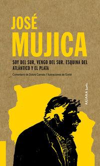 Jose Mujica: Soy Del Sur, Vengo Del Sur. Esquina Del Atlantico Y El Plata - Dolors Camats / Guridi (il. )