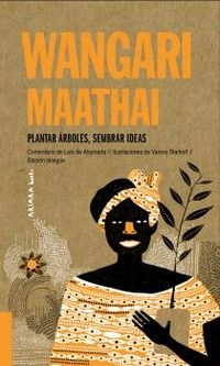 wangari maathai: plantar arboles, sembrar ideas - Laia De Ahumada / Vanina Satrkoff (il. )