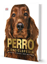 PERRO - LA ENCICLOPEDIA - LA GUIA VISUAL DEFINITIVA