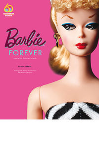 BARBIE FOREVER - INSPIRACION, HISTORIA Y LEGADO