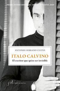 ITALO CALVINO - EL ESCRITOR QUE QUISO SER INVISIBLE (PREMIO ANTONIO DOMINGUEZ ORTIZ DE BIOGRAFIAS 2020)