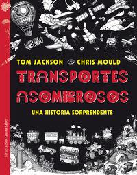 Transportes Asombrosos - Una Historia Sorprendente - Tom Jackson / Chris Mould