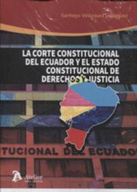 CORTE CONSTITUCIONAL DE ECUADOR Y EL ESTADO CONSTITUCIONAL DE DERECHOS Y JUSTICIA, LA