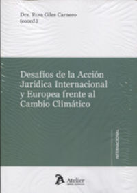 DESAFIOS DE LA ACCION JURIDICA INTERNACIONAL Y EUROPEA FRENTE AL CAMBIO CLIMATICO