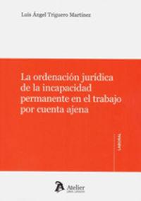 ORDENACION JURIDICA DE LA INCAPACIDAD PERMANENTE EN EL TRABAJO POR CUENTA AJENA, LA