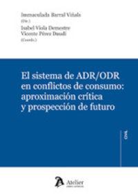 SISTEMA DE ADR / ORD EN CONFLICTOS DE CONSUMO: APROXIMACION CRITICA Y PROSPECCION DE FUTURO