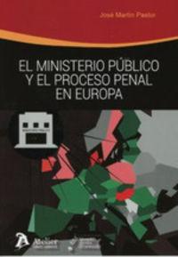 Ministerio Publico Y El Proceso Penal En Europa - Jose Martin Pastor