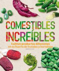 COMESTIBLES INCREIBLES - CULTIVE PRODUCTOS DIFERENTES EN SU HUERTO DE FRUTALES Y HORTALIZAS