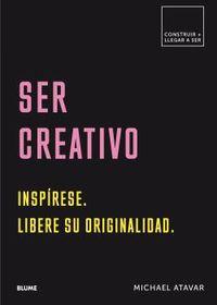 SER CREATIVO - INSPIRESE. LIBERE SU ORIGINALIDAD