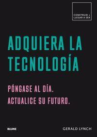 Adquiera La Tecnologia - Pongase Al Dia. Actualice Su Futuro - Gerald Lynch