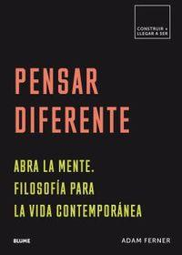 Pensar Diferente - Abra A Mente. Filosofia Para La Vida Contemporanea - Adam Ferner