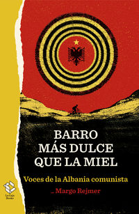 BARRO MAS DULCE QUE LA MIEL - VOCES DE LA ALBANIA COMUNISTA