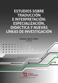 ESTUDIOS SOBRE TRADUCCION E INTERPRETACION: ESPECIALIZACION, DIDACTICA Y NUEVAS LINEAS DE INVESTIGACION