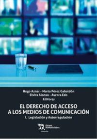 Derecho De Acceso A Los Medios De Comunicacion, El I - Legislacion Y Autorregulacion - Hugo Aznar / Marta Perez Gabaldon / [ET AL. ]