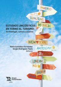 ESTUDIOS LINGUISTICOS EN TORNO AL TURISMO - TERMINOLOGIA, CULTURA Y USUARIOS