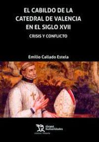 Cabildo De La Catedral De Valencia En El Siglo Xvii, El - Crisis Y Conflicto - Emilio Callado Estela
