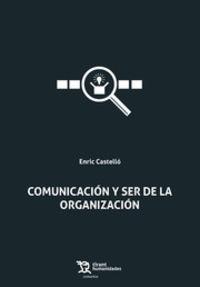 Comunicacion Y Ser De La Organizacion - Enric Castello
