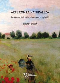Arte Con La Naturaleza - Acciones Artitico-Cientificas Para El Siglo Xxi - Carmen Gracia