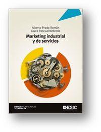 Marketing Industrial Y De Servicios - Alberto Prado Roman / Laura Pascual Nebreda