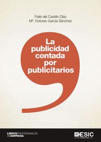 La publicidad contada por publicitarios - Fidel Del Castillo Diaz / M. Dolores Garcia Sanchez