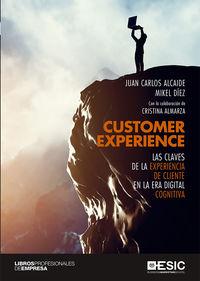 Customer Experience - Las Claves De La Experiencia De Cliente En La Era Digital Cognitiva - Juan Carlos Alcaide / Mikel Diez