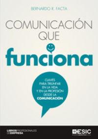 Comunicacion Que Funciona - Claves Para Triunfar En La Vida Y En La Profesion Desde La Comunicacion - Bernardo R. Facta