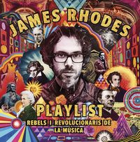 Playlist - Rebels I Revolucionaris De La Musica - James Rhodes