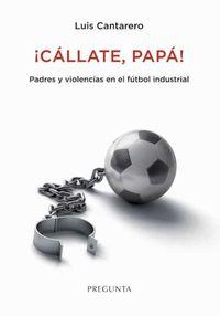 ¡CALLATE, PAPA! - PADRES Y VIOLENCIAS EN EL FUTBOL INDUSTRIAL