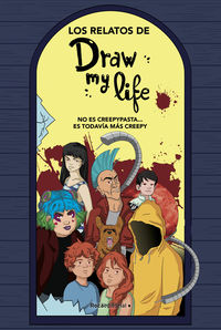 RELATOS DE DRAW MY LIFE, LOS - NO ES CREEPYPASTA. .. ES TODAVIA MAS CREEPY