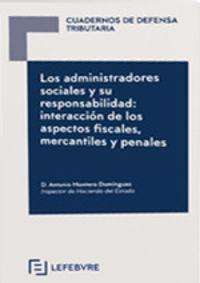 ADMINISTRADORES SOCIALES Y SU RESPONSABILIDAD, LOS - INTERACCION DE LOS ASPECTOS FISCALES, MERCANTILES Y PENALES