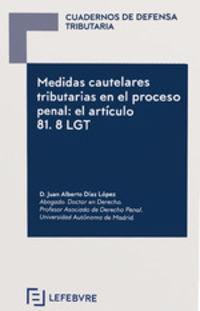 CUADERNOS DE DEFENSA TRIBUTARIA - MEDIDAS CAUTELARES TRIBUTARIAS EN EL PROCESO PENAL: EL ARTICULO 81.8 LGT