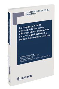 SUSPENSION DE LA EJECUCION DE LOS ACTOS ADMINISTRATIVOS TRIBUTARIOS EN LA VIA ADMINISTRATIVA Y CONTENCIOSO-ADMINISTRATIVA