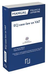 Manual Ecj Case-Law On Vat (jurisprudencia Del Tjce Sobre El Iva) - Javier Sanchez Gallardo / Amparo Sanchis Sierra