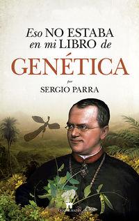 Eso No Estaba En Mi Libro De Genetica - Sergio Parra Castillo