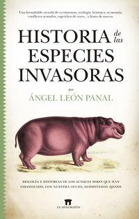 historia de las especies invasoras - biologia e historias de los audaces seres que han colonizado, con nuestra ayuda, ecosistemas ajenos - Angel Leon Panal