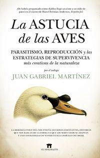la astucia de las aves - parasitismo, reproduccion y las estrategias de supervivencia mas creativas de la naturaleza - Juan Gabriel Martinez