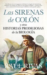 Las sirenas de colon y otras historias prodigiosas de la biologia - Raul Rivas