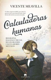 CALCULADORAS HUMANAS: BIOGRAFIAS, HAZAÑAS Y TRUCOS DE LOS GRANDES CALCULADORES MENTALES