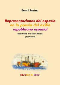 Representaciones Del Espacio En La Poesia Del Exilio Republicano Español - Emilio Prados, Juan Ramon Jimenez Y Luis Cernuda - Goretti Ramirez