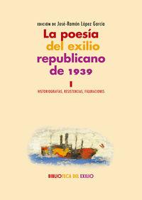 POESIA DEL EXILIO REPUBLICANO DE 1939, LA I - HISTORIOGRAFIAS, RESISTENCIAS, FIGURACIONES