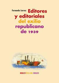 Editores Y Editoriales Del Exilio Republicano De 1939 - Fernando Larraz