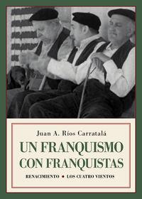 Franquismo Con Franquistas, Un - Historias Y Semblanzas - Juan Antonio Rios Carratala