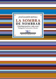 Sombra Del Nombrar, La - Antologia 1984-2019 - Jose Ramon Ripoll