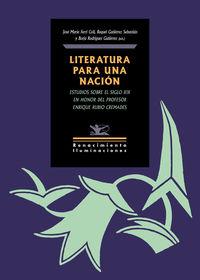 Literatura Para Una Nacion - Estudios Sobre El Siglo Xix En Honor Del Profesor Enrique Rubio Cremades - Aa. Vv.