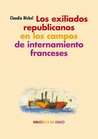 Exiliados Republicanos En Los Campos De Internamiento Franceses, Los - Espacios, Textos, Perspectivas - Claudia Nickel