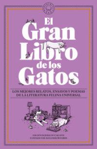 GRAN LIBRO DE LOS GATOS, EL - LOS MEJORES RELATOS, ENSAYOS Y POEMAS DE LA LITERATURA FELINA UNIVERSAL