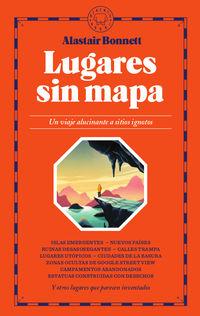 LUGARES SIN MAPA - UN VIAJE ALUCINANTE A SITIOS IGNOTOS